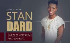 Maze X Mxtreme - Standard (EDM Refix) Ft. Reekado Banks